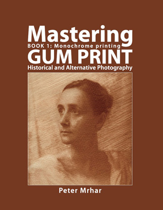 Gum Print - Book 1 - HIstorical and Alternative Photography